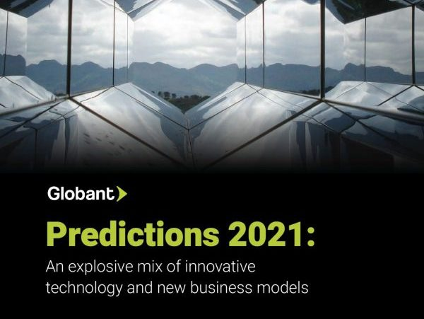 Predictions 2021 by Globant: An explosive mix of innovative technology and new business models